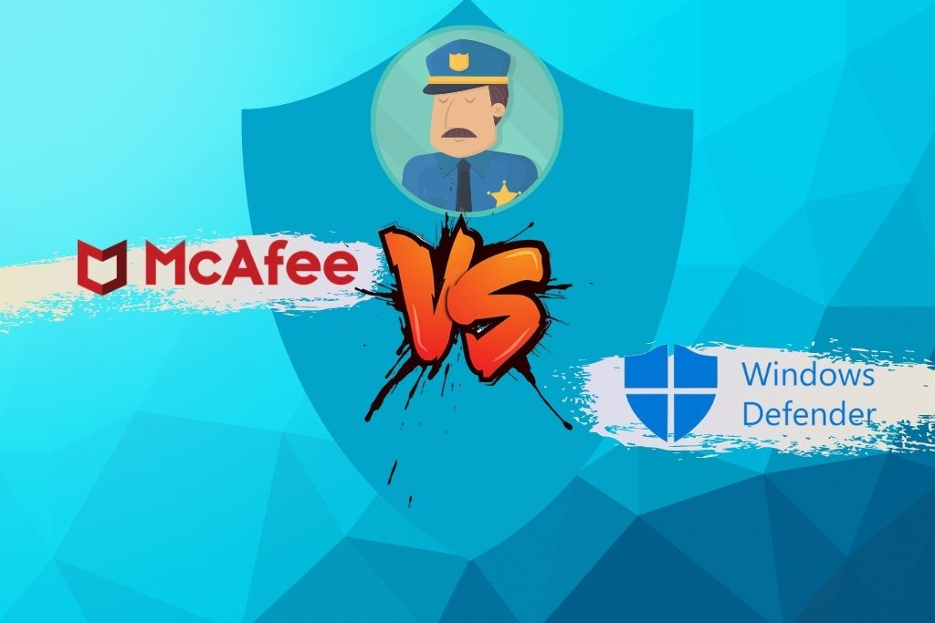 Windows Defender vs McAfee - Which One To Go For In 2021
