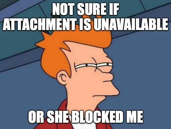Not sure if attachment is unavailable