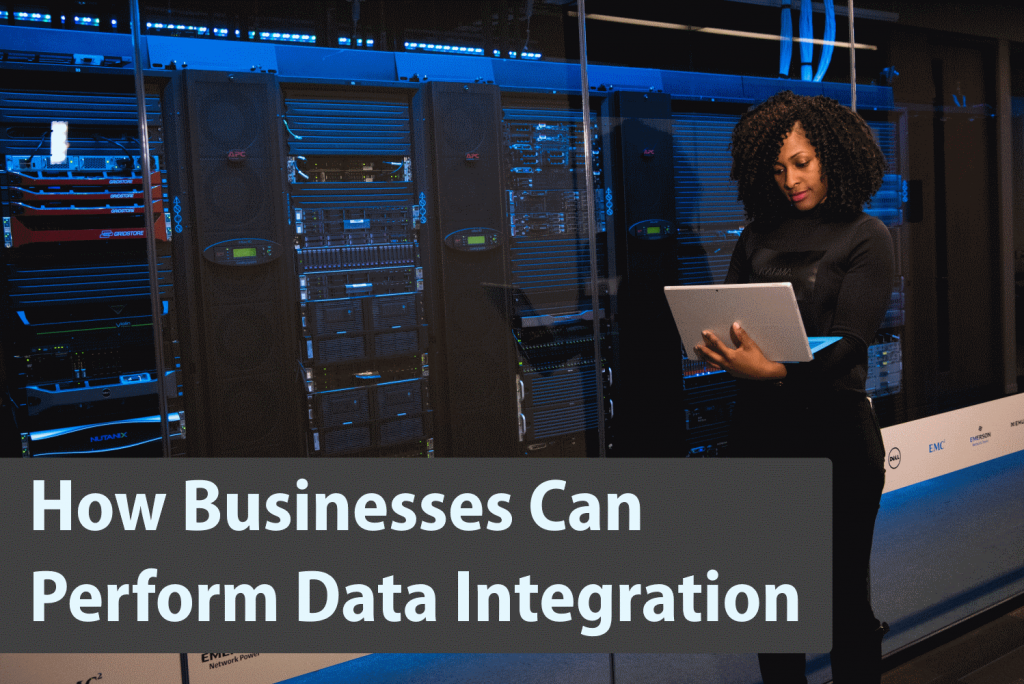How Businesses Can Perform Data Integration Successfully