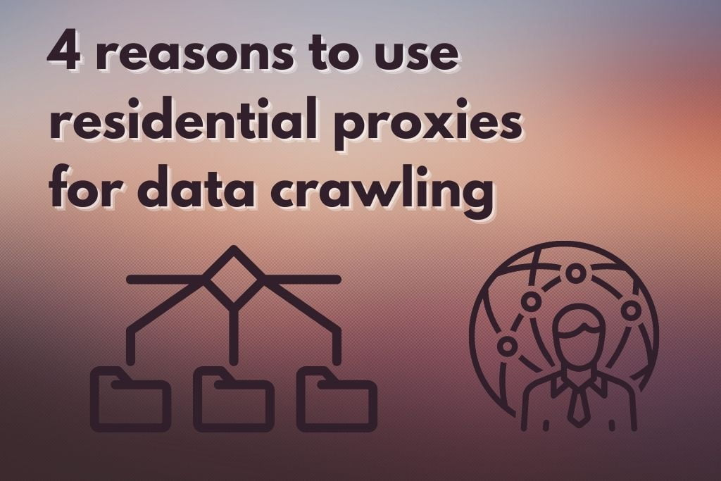 Four Reasons To Use Residential Proxies For Data Crawling 1
