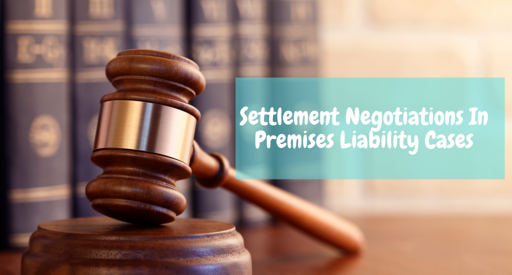 Settlement Negotiations In Premises Liability Cases