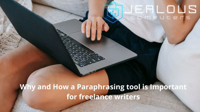 Why and How a Paraphrasing tool is Important for freelance writers